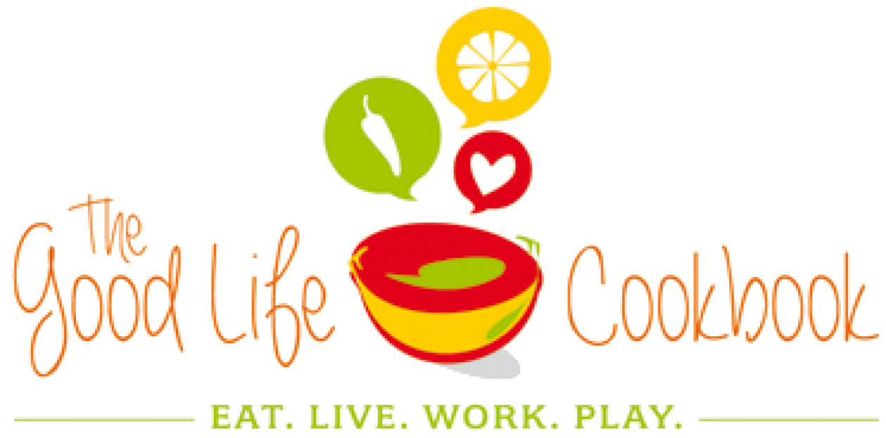 The Good Life Cookbook - recipes for food. recipes for life.