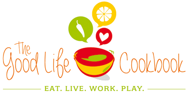 The Good Life Cookbook – recipes for food. recipes for life.